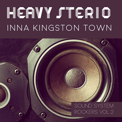 Heavy Stereo Inna Kingston Town Sound System Rockers Vol.2 de Various Artists