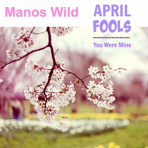 April Fools / You Were Mine by Manos Wild