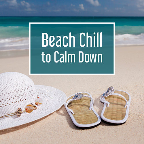 Beach Chill to Calm Down – Hot Sun, Crazy Holiday, Cocktail & Drinks, Summer, Chill Out Music, Relax von Ibiza Chill Out