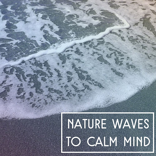 Nature Waves to Calm Mind – Relaxing Music for    by Nature Tribe
