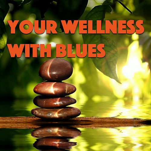 Your Wellness With Blues de Various Artists