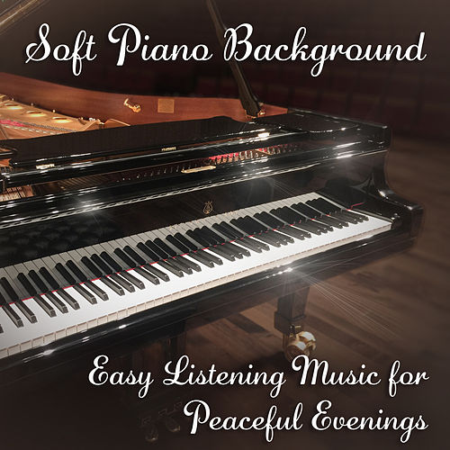 Soft Piano Background: Easy Listening Music for Peaceful Evenings – Music to Study, Reading Passion, Soothing Love Songs, Romantic Time, Melancholy Piano Instrumentals by Piano Jazz Background Music Masters
