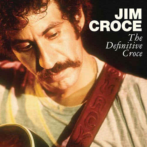 The Definitive Croce by Jim Croce