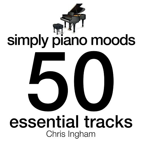 Simply Piano Moods - 50 Essential Tracks de Chris Ingham