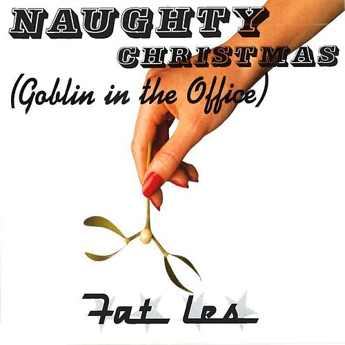 Naughty Christmas (Goblin In the Office) by Fat Les