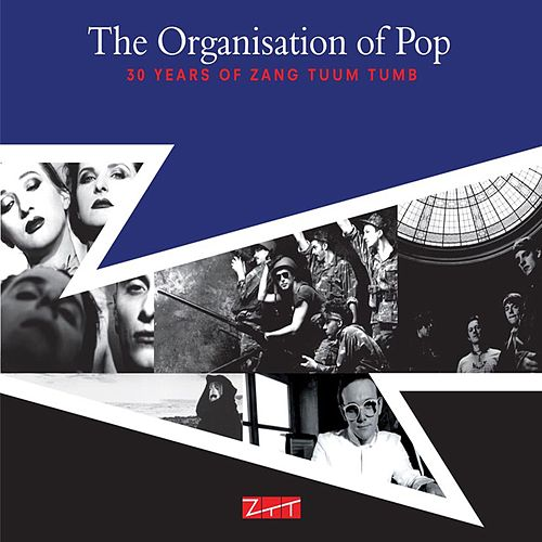 The Organisation of Pop: Thirty Years of Zang Tuum Tumb by Various Artists
