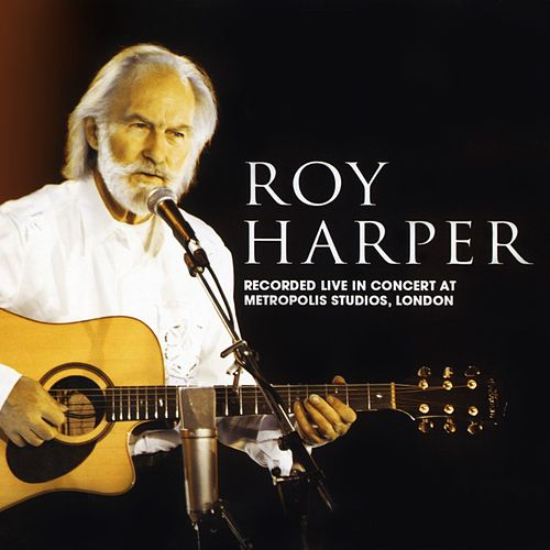 Live In Concert at Metropolis Studios, London by Roy Harper
