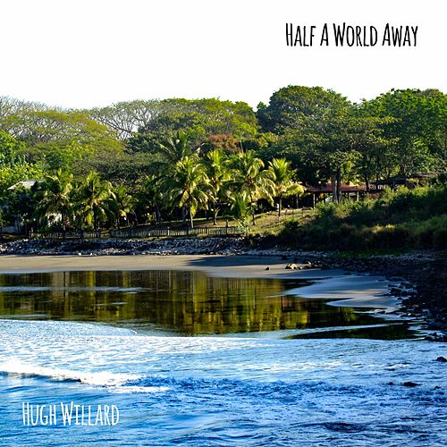 Half a World Away by Hugh Willard