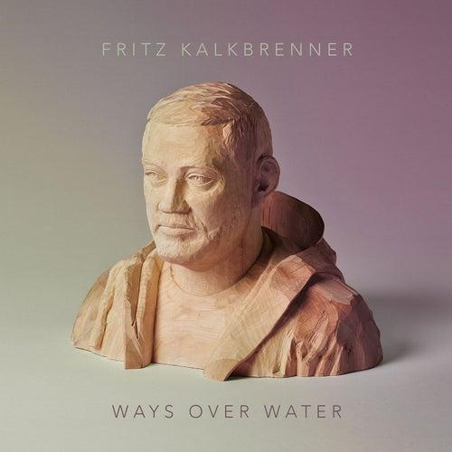 Ways Over Water de Fritz Kalkbrenner