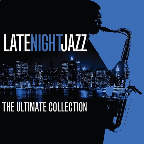Late Night Jazz: The Ultimate Collection von Various Artists
