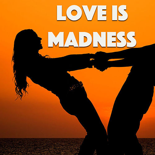 Love Is Madness by Various Artists