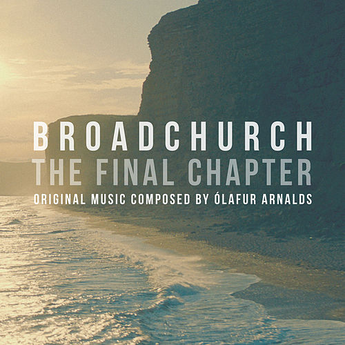 Broadchurch - The Final Chapter (Music From The Original TV Series) di Ólafur Arnalds