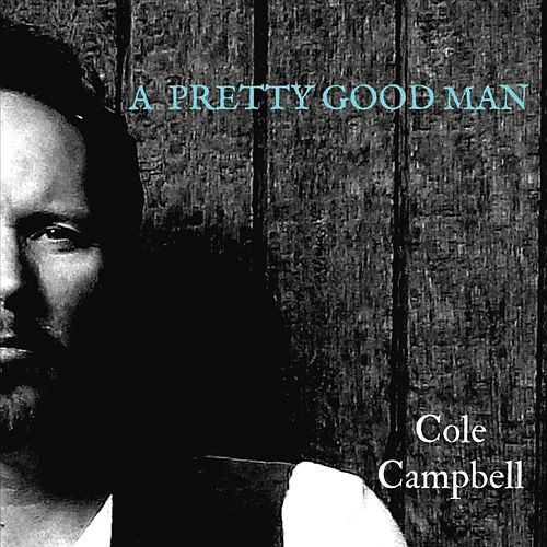 A Pretty Good Man by Cole Campbell