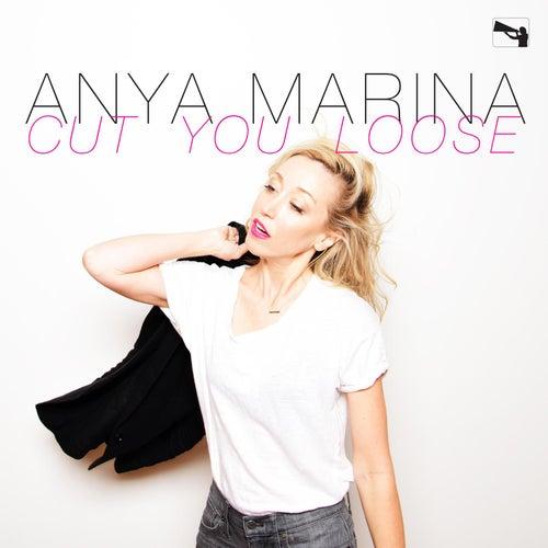 Cut You Loose by Anya Marina