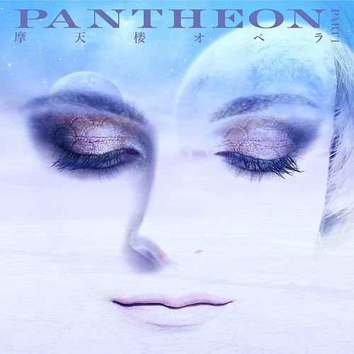 PANTHEON, Pt. 1 by Matenrou Opera