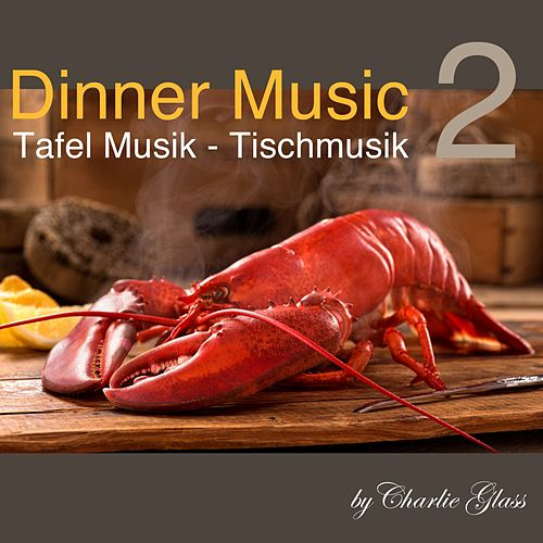 Dinner Music - Tafel Musik - Tischmusik, Vol. 2 by Charlie Glass