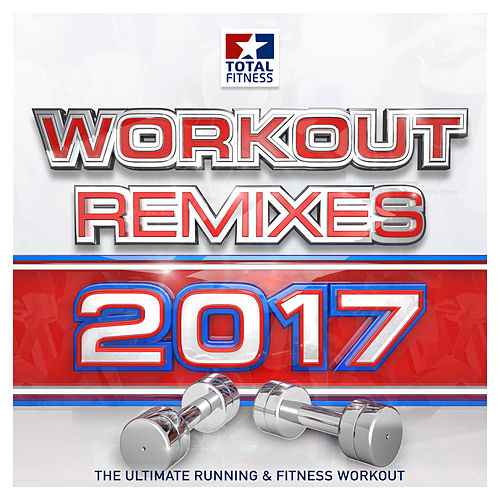 Workout Remixes 2017 - The Ultimate Running & Fitness Workout (Total Fitness) de Various Artists