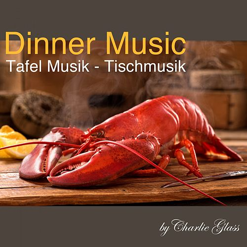 Dinner Music - Tafel Musik - Tischmusik by Charlie Glass