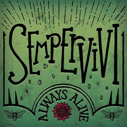 Always Alive by Sempervivi