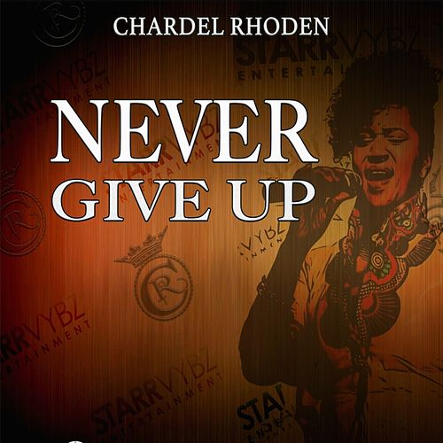 Never Give Up by Chardel Rhoden