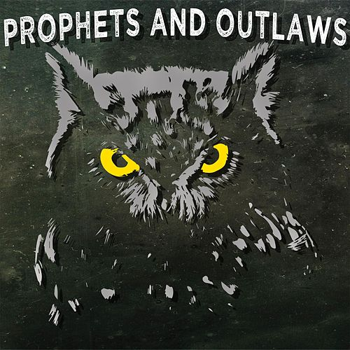 Prophets and Outlaws by Prophets and Outlaws