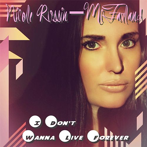 I Don't Wanna Live Forever by Nicole Russin-McFarland