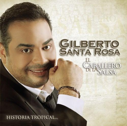 El Caballero De La Salsa - La Historia Tropical by Gilberto Santa Rosa