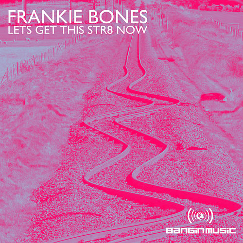 Let's Get This Str8 Now de Frankie Bones