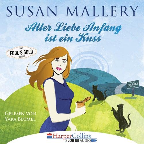 Aller Liebe Anfang ist ein Kuss - Fool's Gold Novelle von Susan Mallery