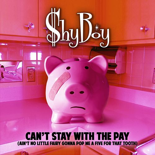 Can't Stay with the Pay (Ain't No Little Fairy Gonna Pop Me a Five for That Tooth) van Shyboy