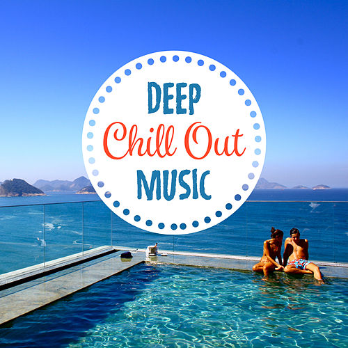 Deep Chill Out Music – Ibiza Lounge, Summer Chill, Holiday, Ibiza Dance Party, Ambient Music, Relax on the Beach, Deep Sun von Ibiza Chill Out