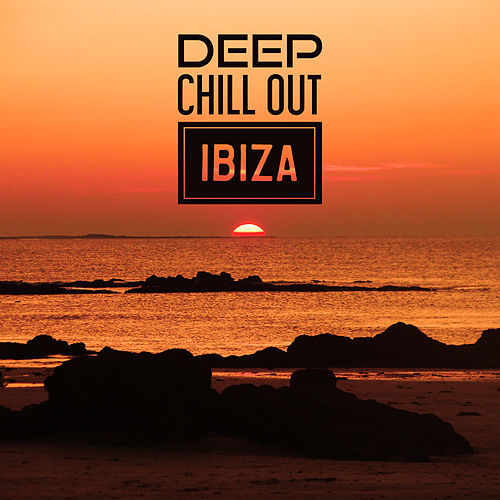 Deep Chill Out Ibiza – Electronic Vibes, Sexy Chill Out, Full of Relax, Party Music von Ibiza Chill Out