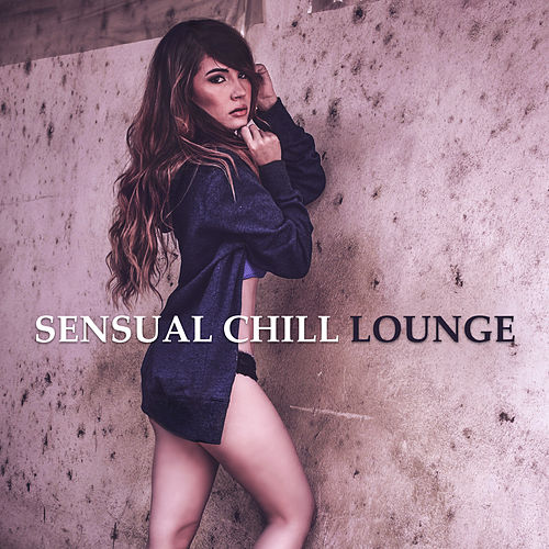 Sensual Chill Lounge – Erotic Dance, Sexy Chill, Holiday Chill Out, Best Music for Relaxation, Ibiza Lounge von Ibiza Chill Out
