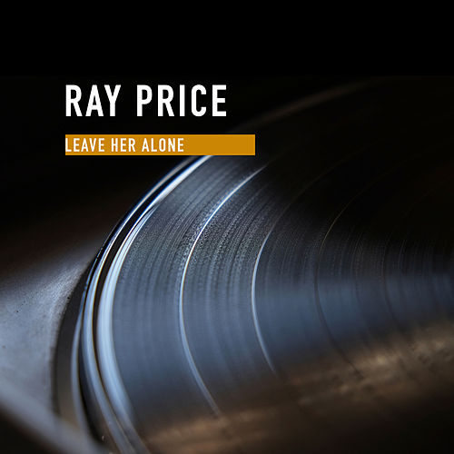 Leave Her Alone von Ray Price And The Cherokee