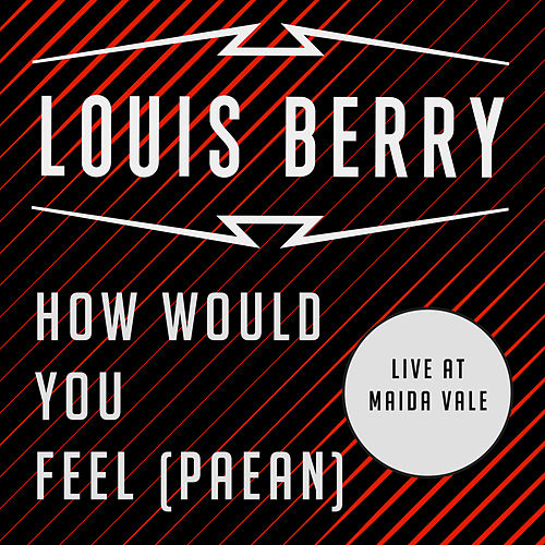 How Would You Feel (Paean) (Live at BBC Maida Vale) de Louis Berry