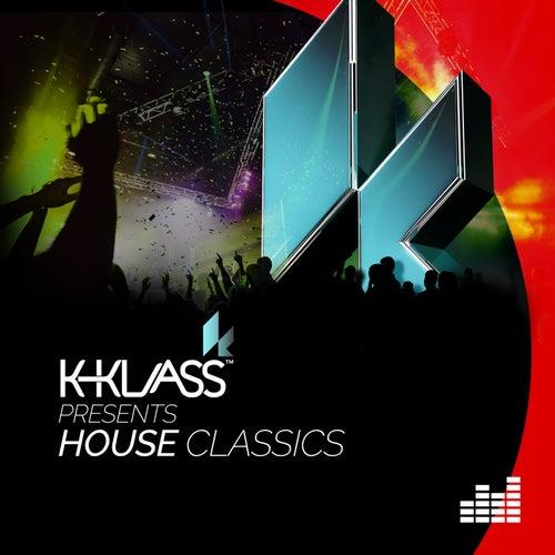 K-Klass Presents: House Classics di Various Artists
