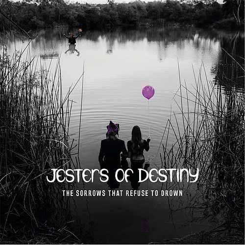 The Sorrows That Refuse to Drown by Jesters Of Destiny