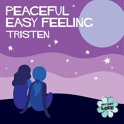 Peaceful Easy Feeling (Instant Love) by Tristen