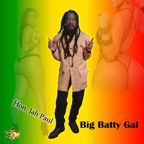 Big Batty Gal by Hon. Jah Paul