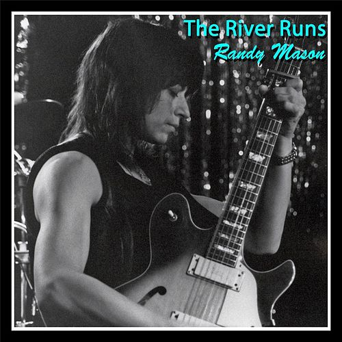 The River Runs by Randy Mason