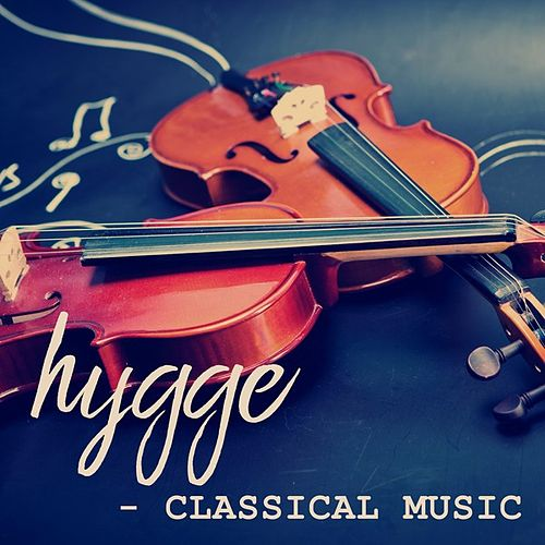 Hygge - Classical Music by Various Artists