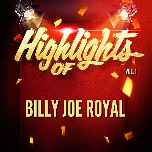 Highlights of Billy Joe Royal, Vol. 1 by Billy Joe Royal