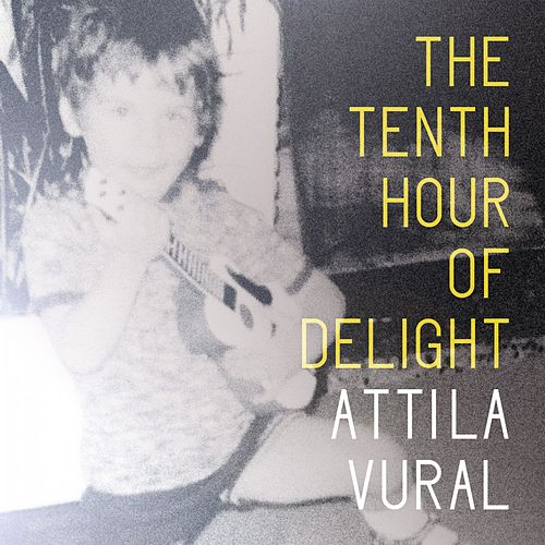 The Tenth Hour of Delight by Attila Vural