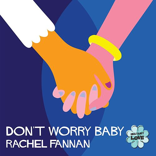 Don't Worry Baby (Instant Love) by Rachel Fannan