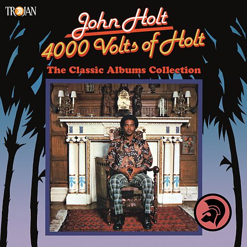 4000 Volts of Holt: The Classic Albums Collection by John Holt