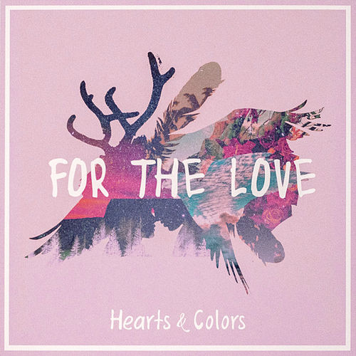 For The Love by Hearts & Colors