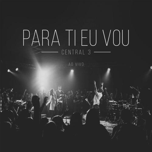 Para Ti Eu Vou (Ao Vivo) by Central 3