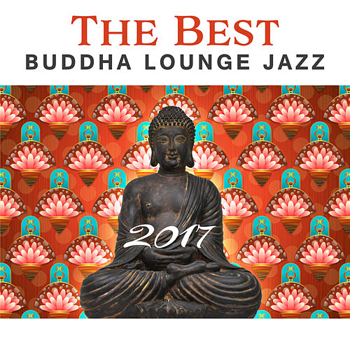 The Best Buddha Lounge Jazz 2017: Relaxing    by Good