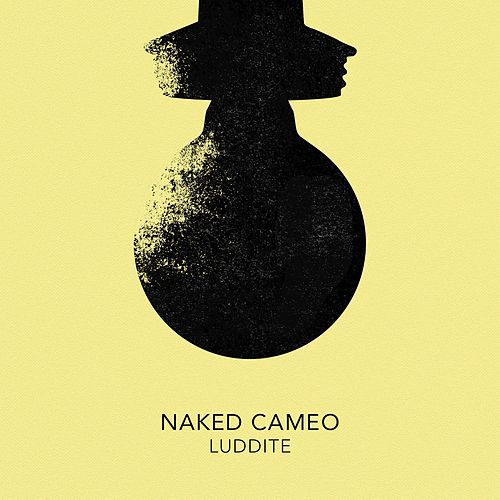 Luddite by Naked Cameo