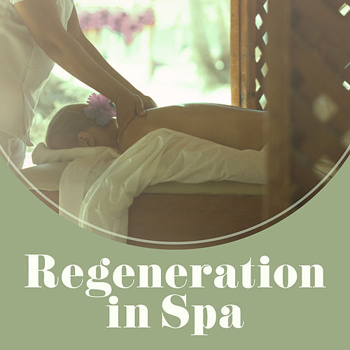 Regeneration in Spa – Calming Music, Pure Mind, Wellness, Massage Music to Calm Down, Harmony & Silence by Relaxing Spa Music